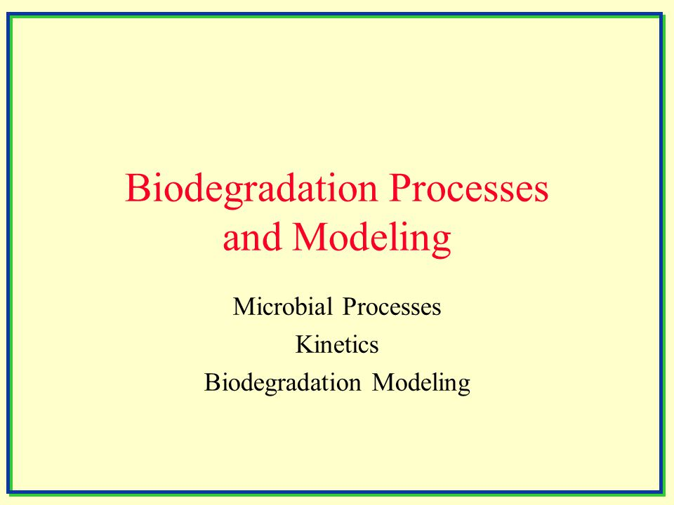 Biodegradation Processes and Modeling Microbial Processes Kinetics Biodegradation Modeling