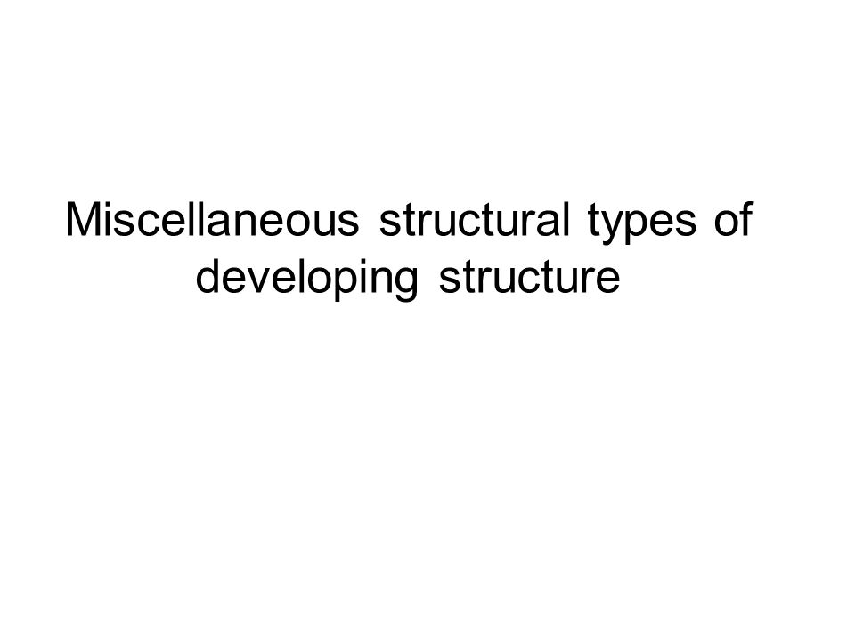 Miscellaneous structural types of developing structure