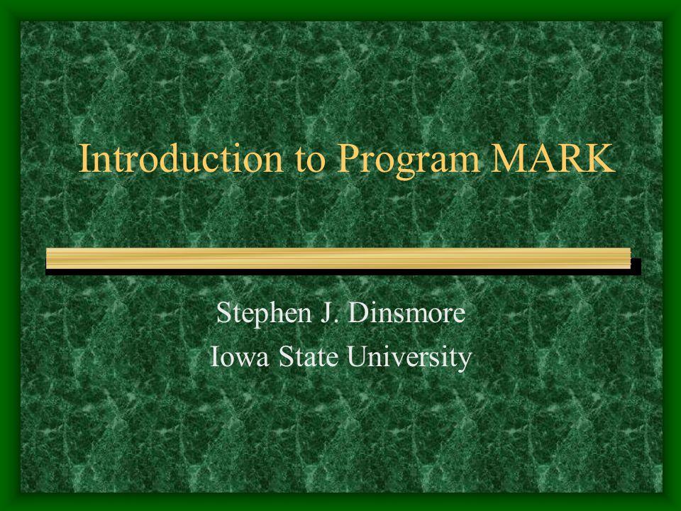 Introduction to Program MARK Stephen J. Dinsmore Iowa State University