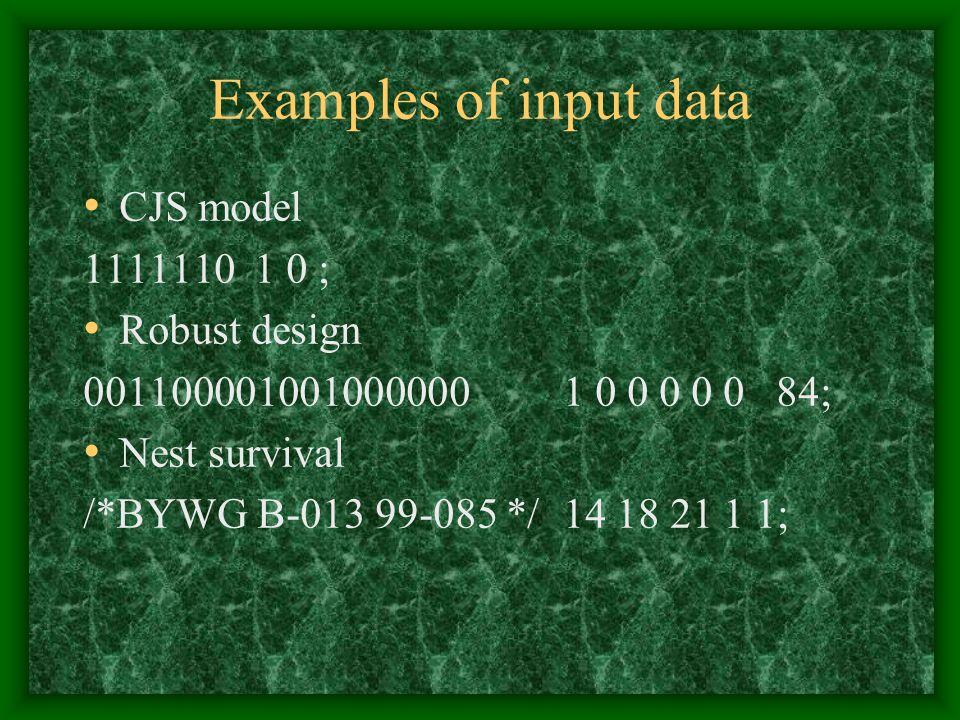 Examples of input data CJS model 1111110 1 0 ; Robust design 0011000010010000001 0 0 0 0 0 84; Nest survival /*BYWG B-013 99-085 */14 18 21 11;