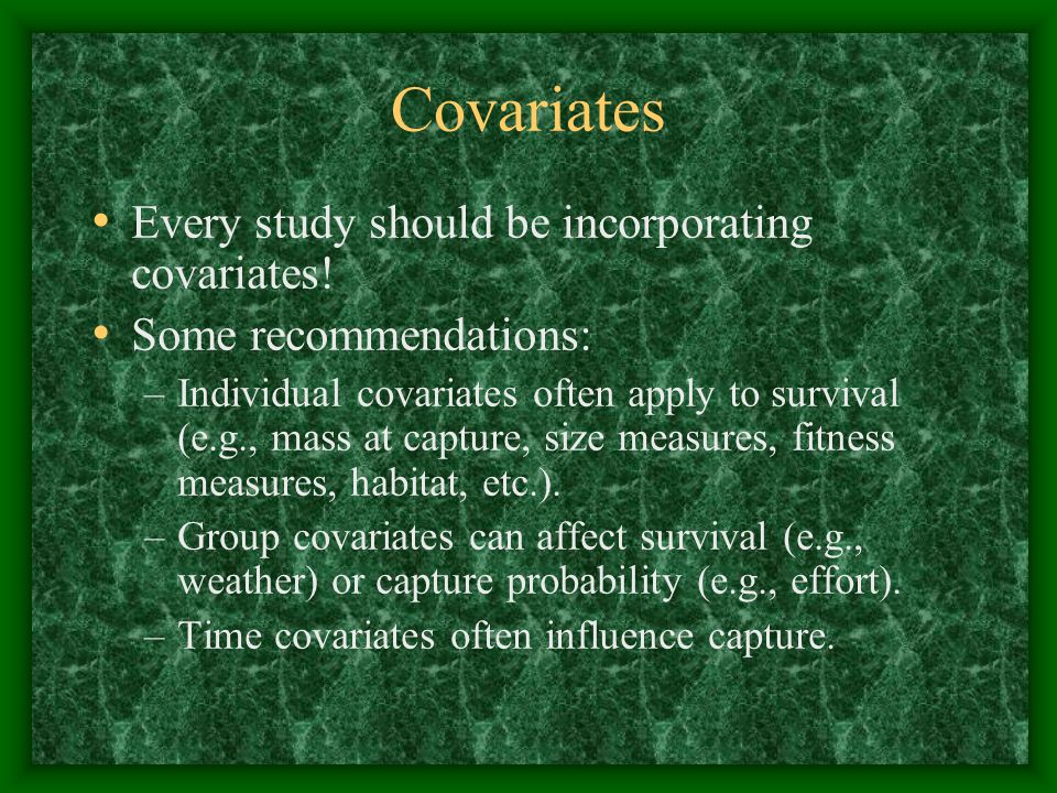 Covariates Every study should be incorporating covariates.