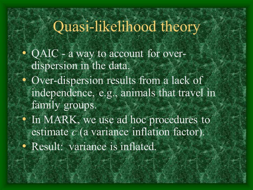 Quasi-likelihood theory QAIC - a way to account for over- dispersion in the data.