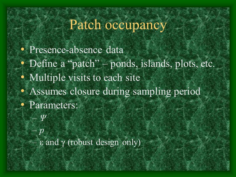 Patch occupancy Presence-absence data Define a patch – ponds, islands, plots, etc.