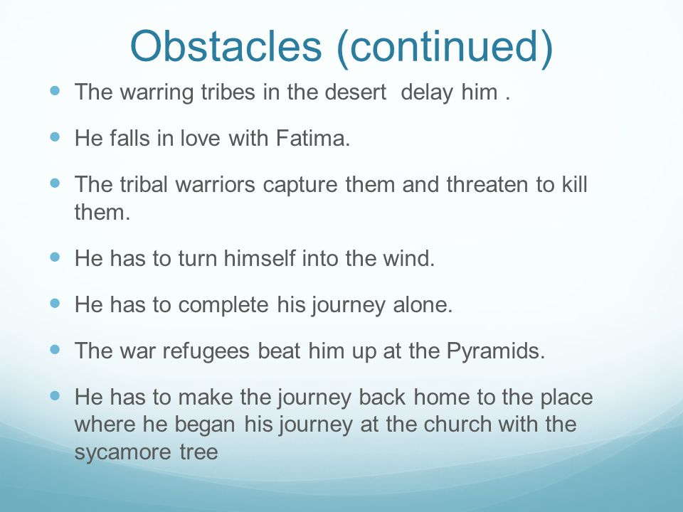 Obstacles (continued) The warring tribes in the desert delay him. He falls in love with Fatima. The tribal warriors capture them and threaten to kill