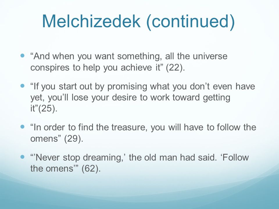 """Melchizedek (continued) """"And when you want something, all the universe conspires to help you achieve it"""" (22). """"If you start out by promising what you"""