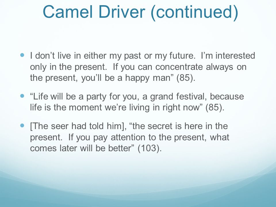 Camel Driver (continued) I don't live in either my past or my future. I'm interested only in the present. If you can concentrate always on the present