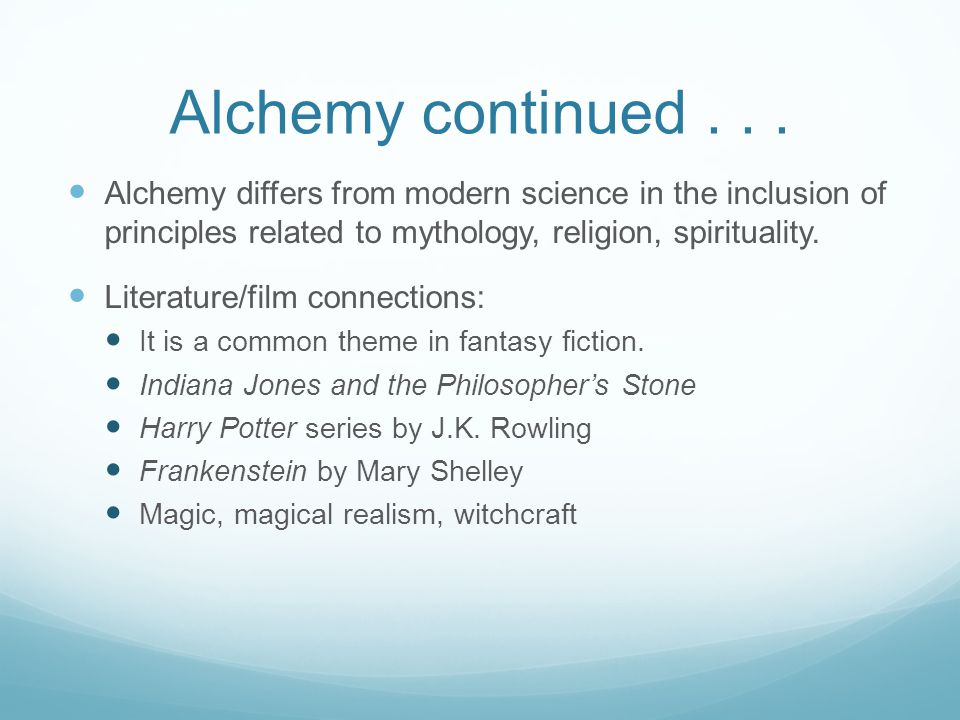 Alchemy continued... Alchemy differs from modern science in the inclusion of principles related to mythology, religion, spirituality. Literature/film