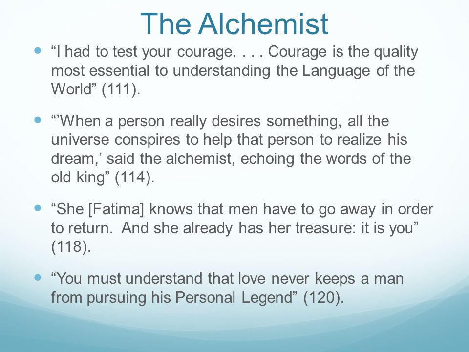 """The Alchemist """"I had to test your courage.... Courage is the quality most essential to understanding the Language of the World"""" (111). """"'When a person"""