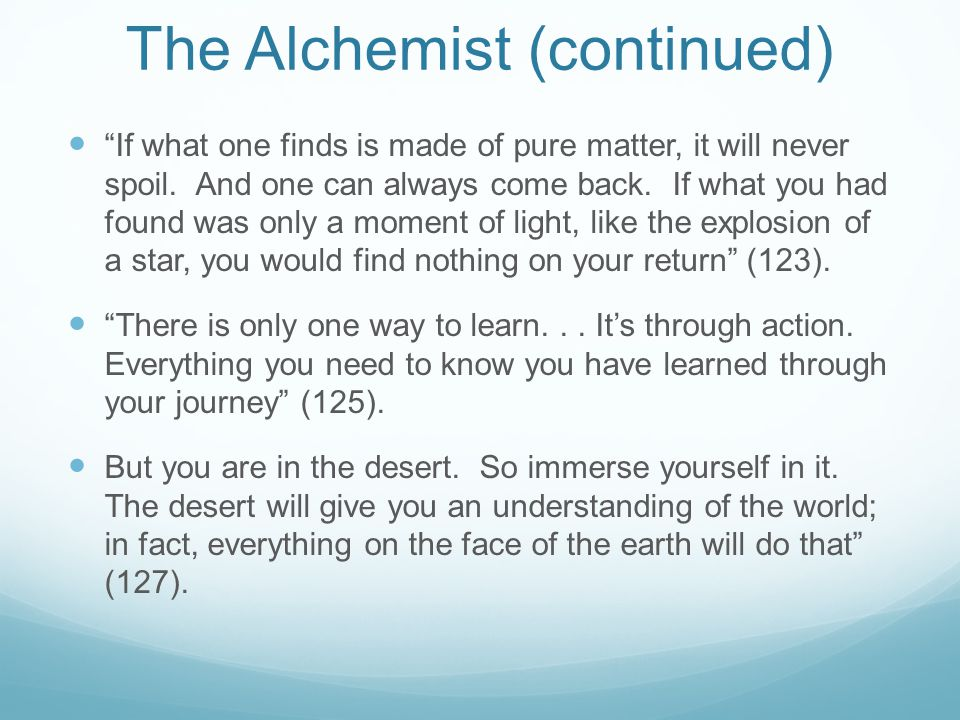 """The Alchemist (continued) """"If what one finds is made of pure matter, it will never spoil. And one can always come back. If what you had found was only"""
