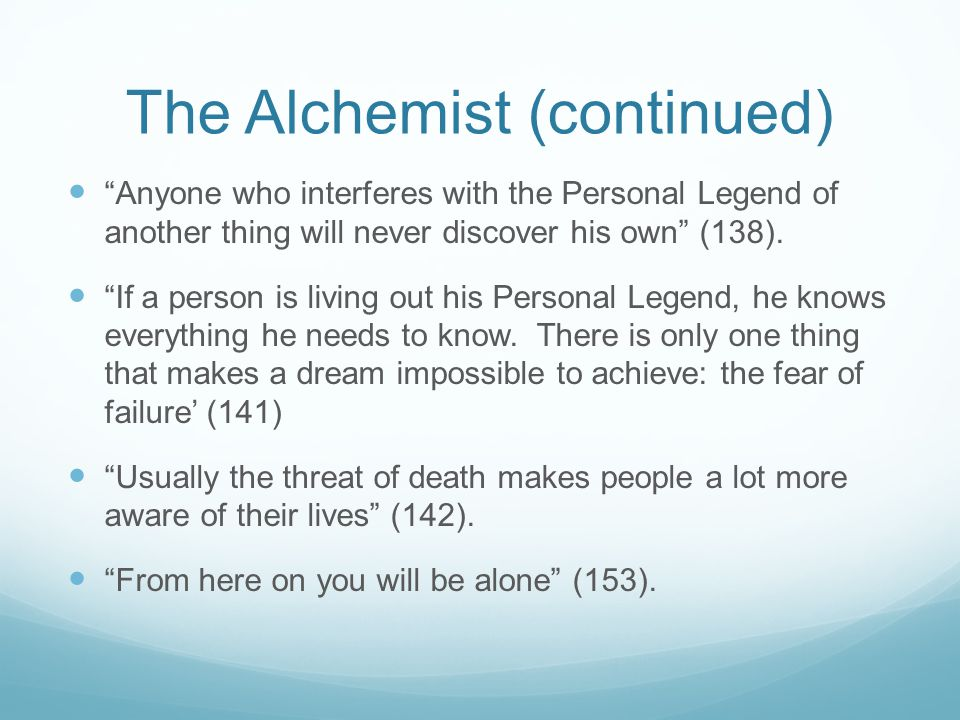 """The Alchemist (continued) """"Anyone who interferes with the Personal Legend of another thing will never discover his own"""" (138). """"If a person is living"""