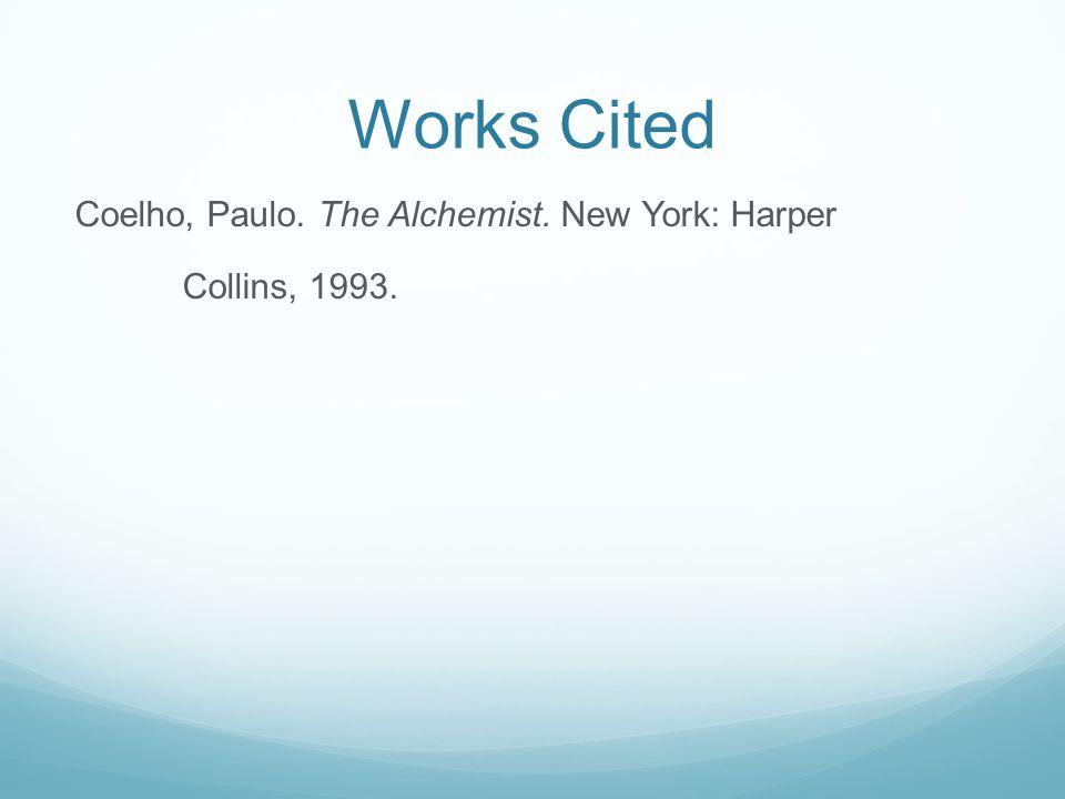 Works Cited Coelho, Paulo. The Alchemist. New York: Harper Collins, 1993.
