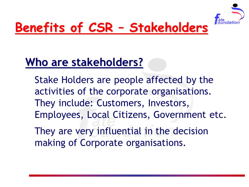 Benefits of CSR – Stakeholders Who are stakeholders.