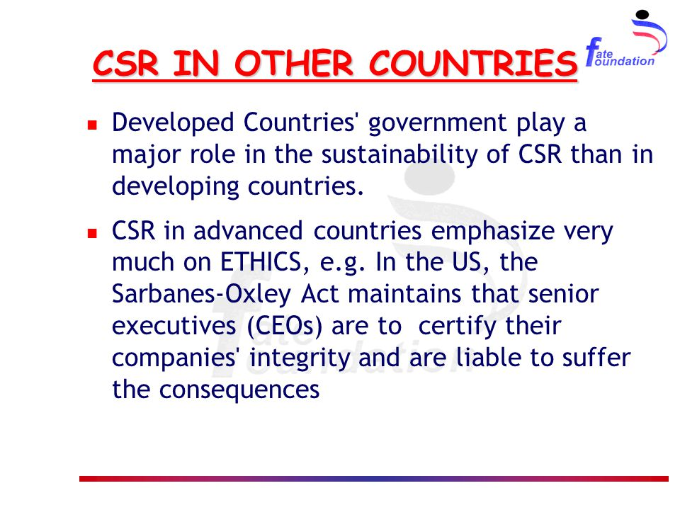 CSR IN OTHER COUNTRIES Developed Countries' government play a major role in the sustainability of CSR than in developing countries. CSR in advanced co