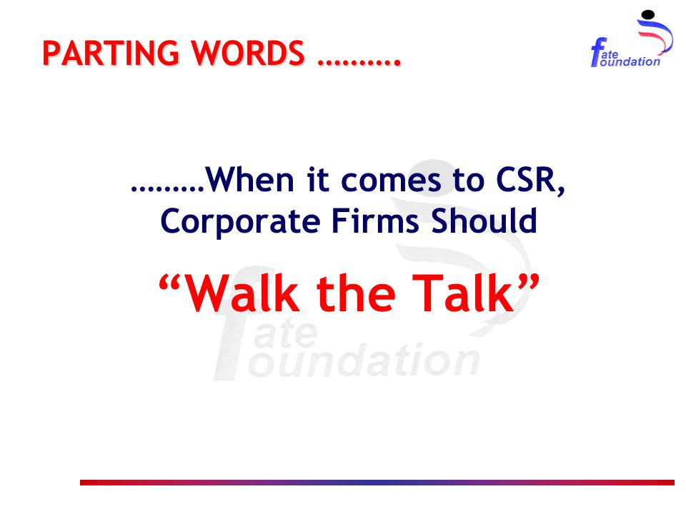 """PARTING WORDS ………. ………When it comes to CSR, Corporate Firms Should """"Walk the Talk"""""""