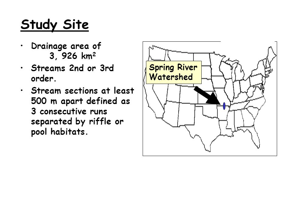 Study Site Drainage area of 3, 926 km 2 Streams 2nd or 3rd order.