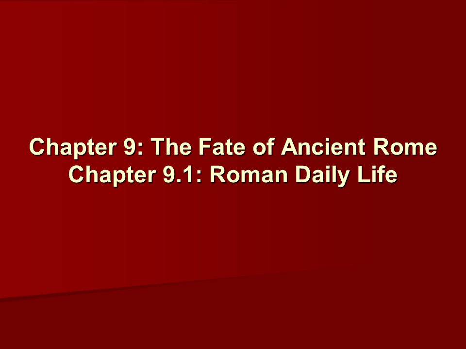 Chapter 9: The Fate of Ancient Rome Chapter 9.1: Roman Daily Life
