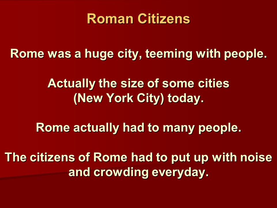 Rome was a huge city, teeming with people. Actually the size of some cities (New York City) today.