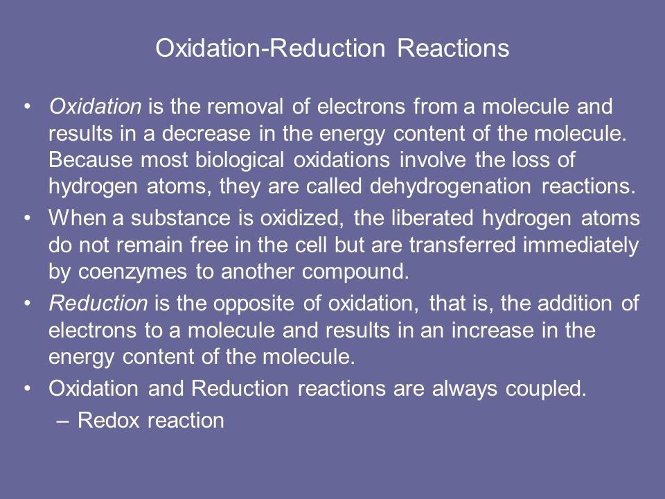 Oxidation-Reduction Reactions Oxidation is the removal of electrons from a molecule and results in a decrease in the energy content of the molecule.