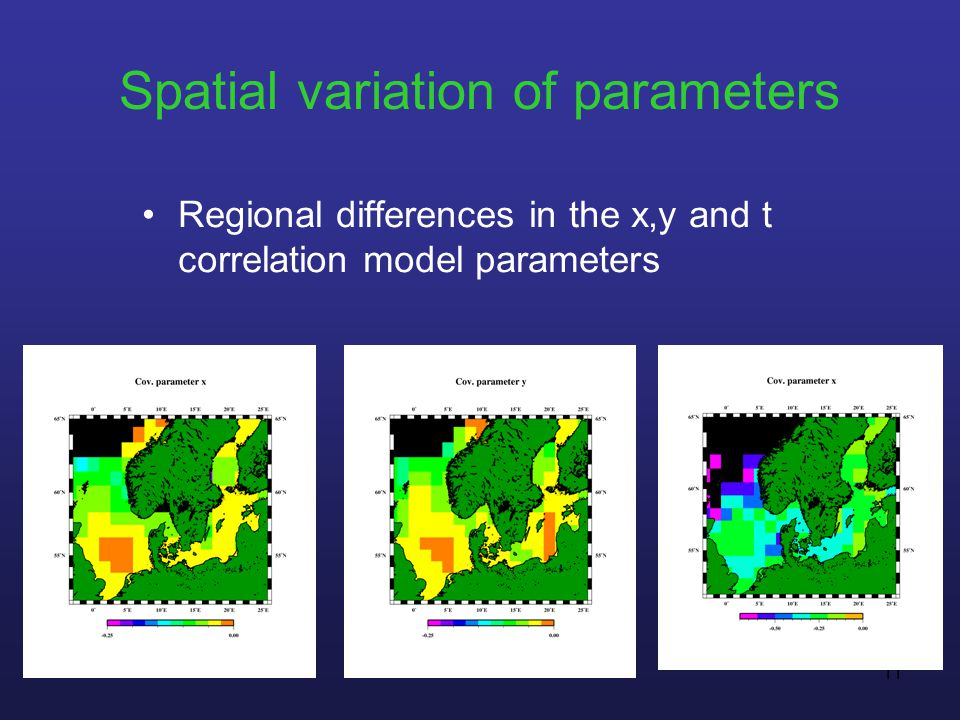 11 Spatial variation of parameters Regional differences in the x,y and t correlation model parameters