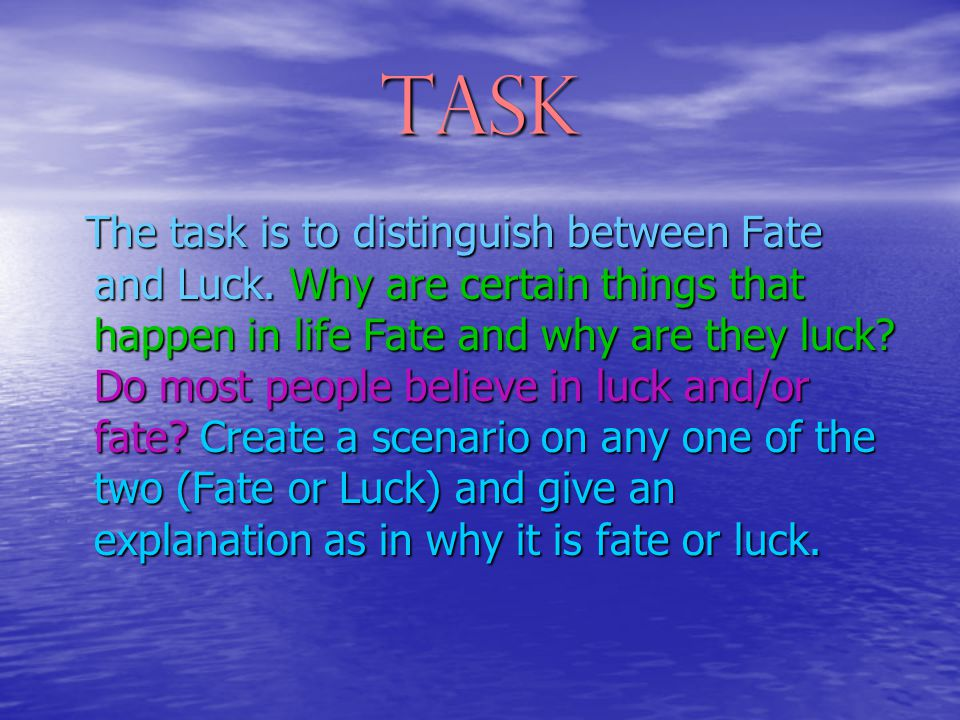 Task The task is to distinguish between Fate and Luck.