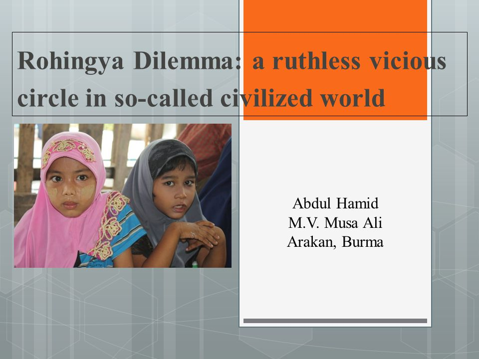 Rohingya Dilemma: a ruthless vicious circle in so-called civilized world Abdul Hamid M.V.