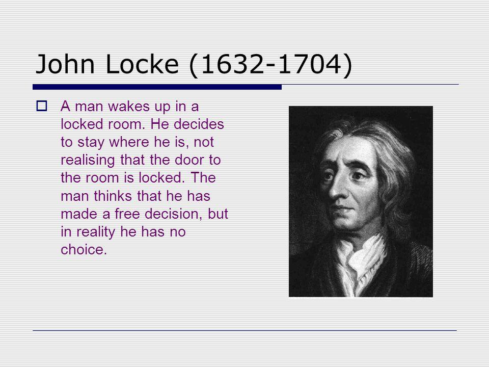 John Locke (1632-1704)  A man wakes up in a locked room.