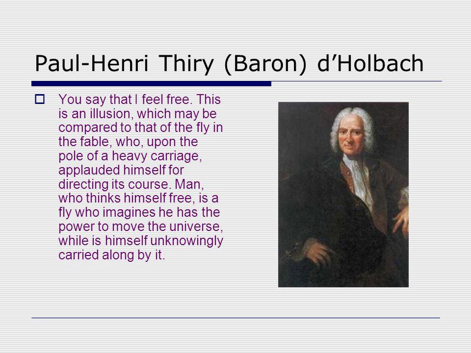Paul-Henri Thiry (Baron) d'Holbach  You say that I feel free.