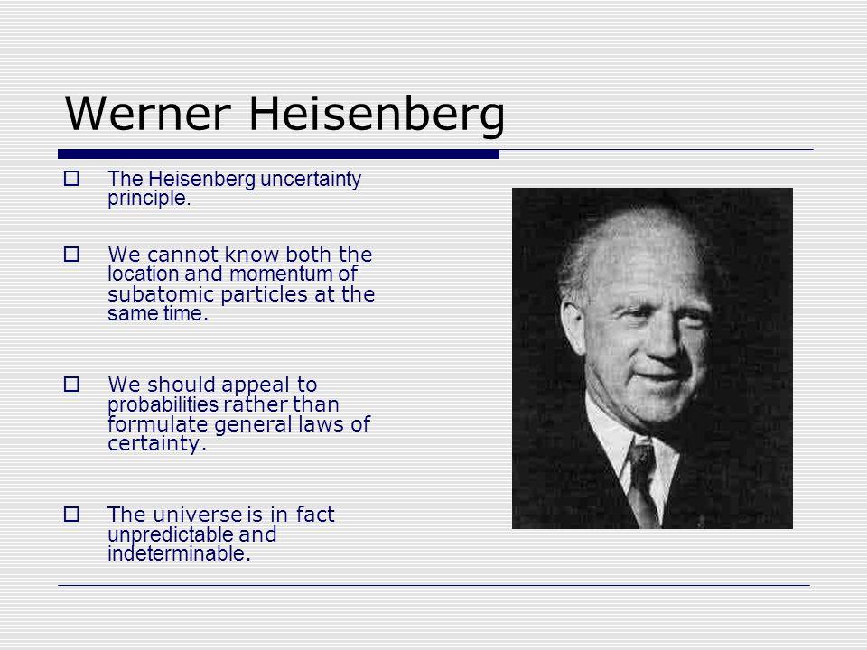 Werner Heisenberg  The Heisenberg uncertainty principle.