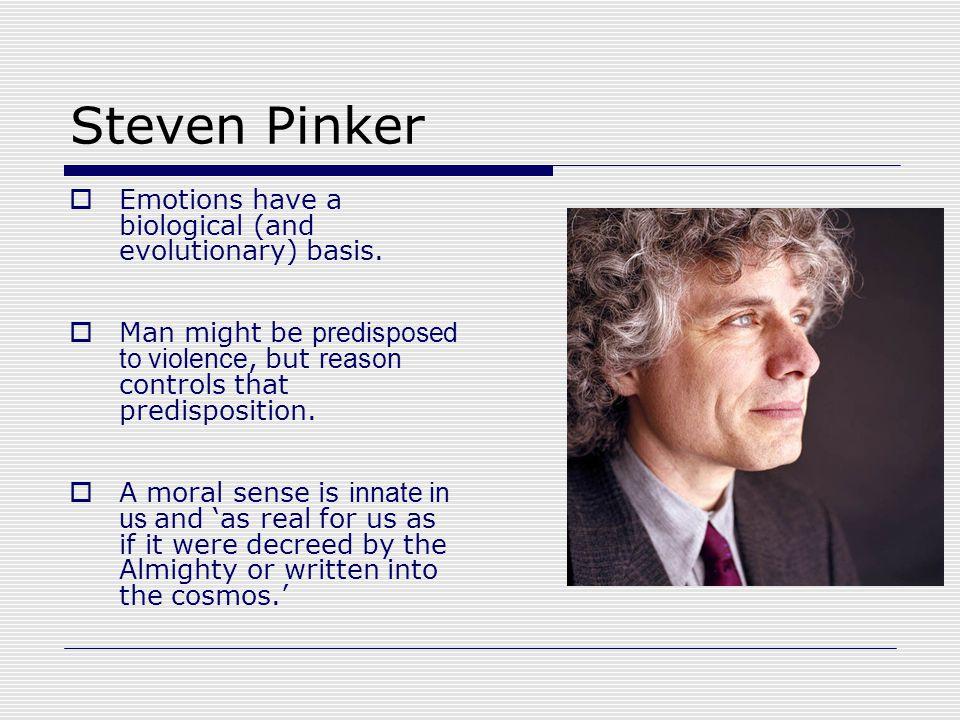 Steven Pinker  Emotions have a biological (and evolutionary) basis.