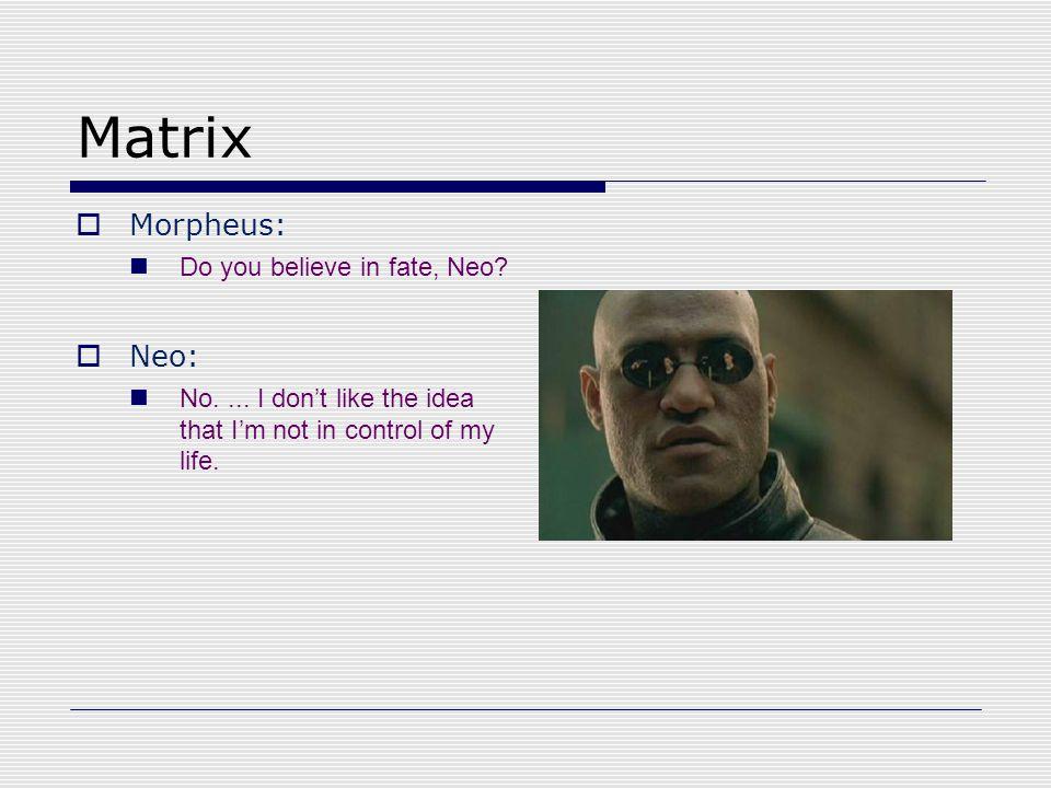 Matrix  Morpheus: Do you believe in fate, Neo. Neo: No....