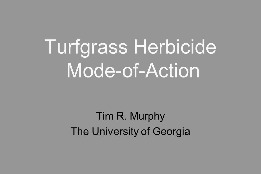 Turfgrass Herbicide Mode-of-Action Tim R. Murphy The University of Georgia