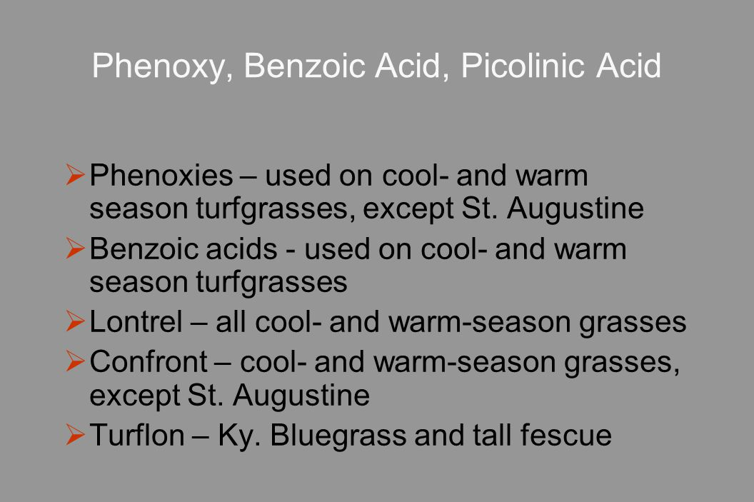 Phenoxy, Benzoic Acid, Picolinic Acid  Phenoxies – used on cool- and warm season turfgrasses, except St.