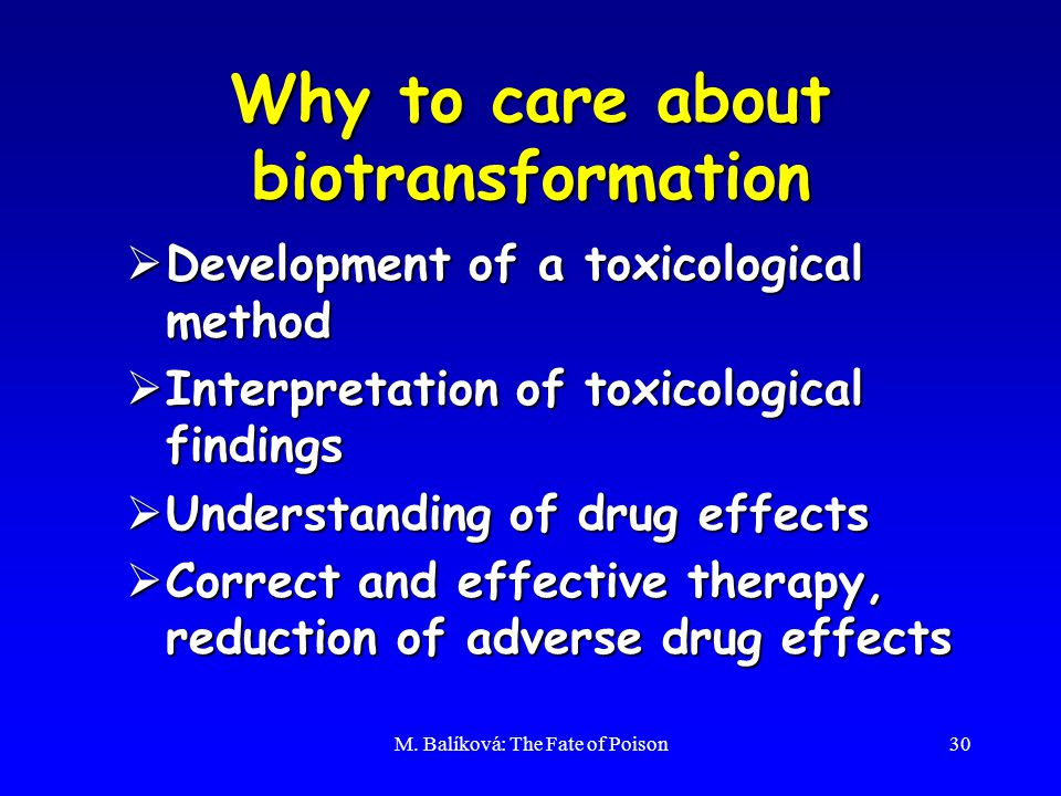 M. Balíková: The Fate of Poison30 Why to care about biotransformation  Development of a toxicological method  Interpretation of toxicological findin