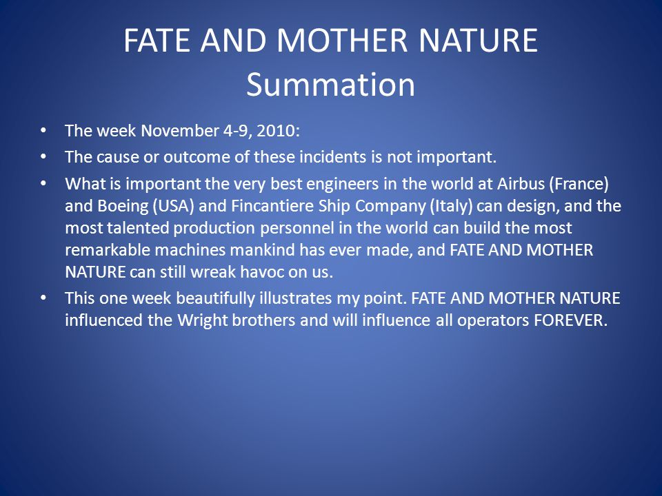 FATE AND MOTHER NATURE Summation The week November 4-9, 2010: The cause or outcome of these incidents is not important. What is important the very bes