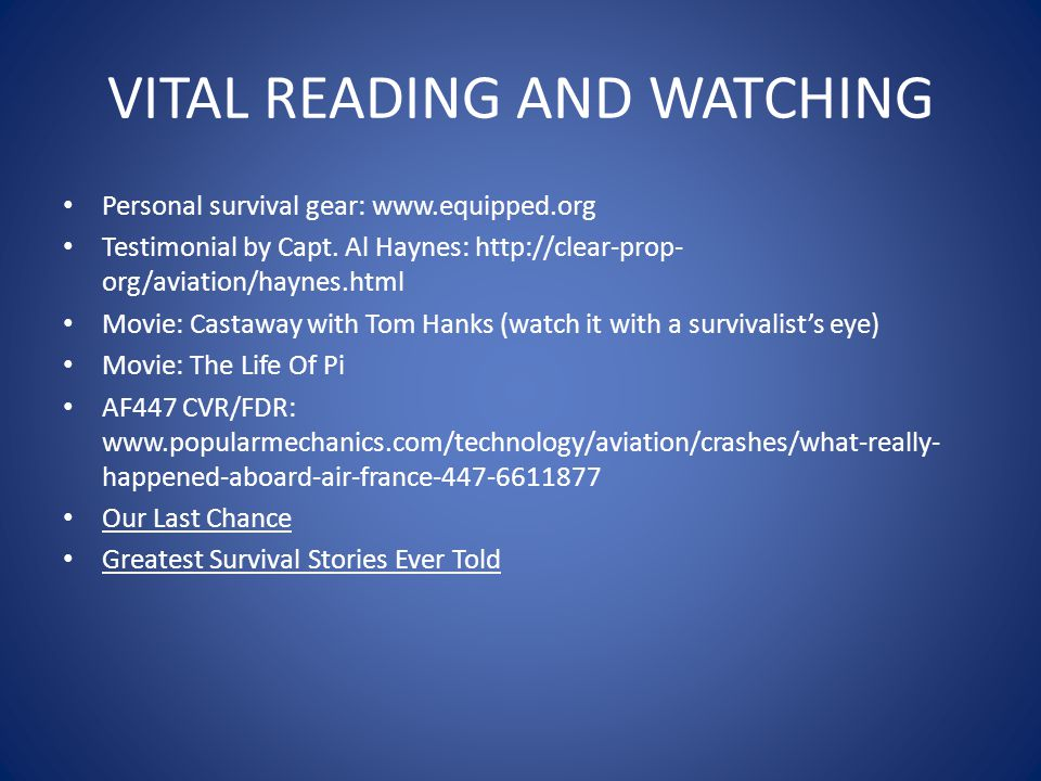 VITAL READING AND WATCHING Personal survival gear: www.equipped.org Testimonial by Capt. Al Haynes: http://clear-prop- org/aviation/haynes.html Movie: