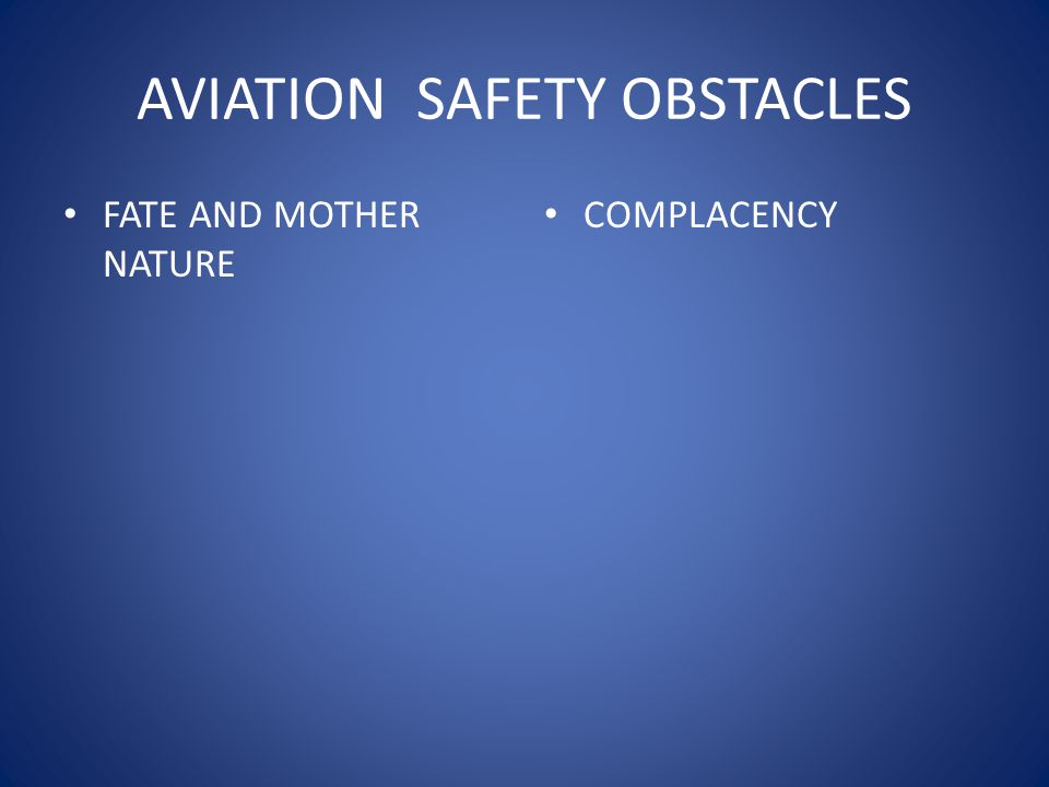 AVIATION SAFETY OBSTACLES FATE AND MOTHER NATURE COMPLACENCY