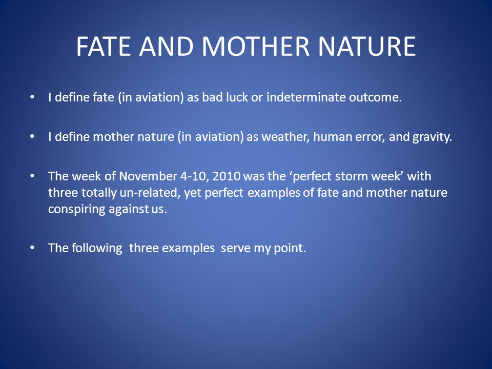 FATE AND MOTHER NATURE Example #1 November 4, 2010 an Airbus A-380 experienced an un- contained engine failure.