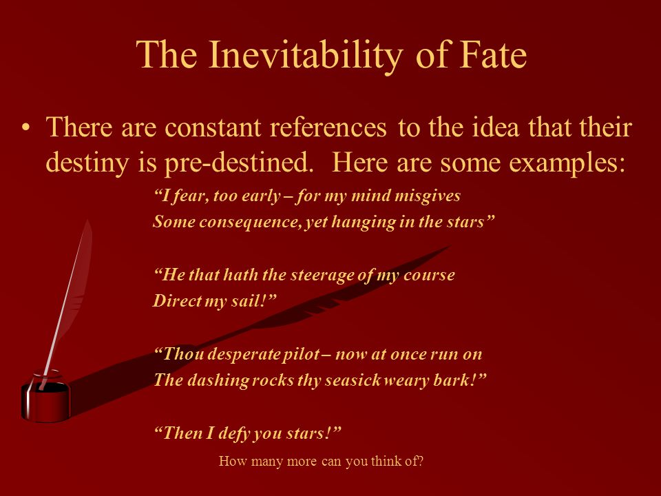 The Inevitability of Fate There are constant references to the idea that their destiny is pre-destined.