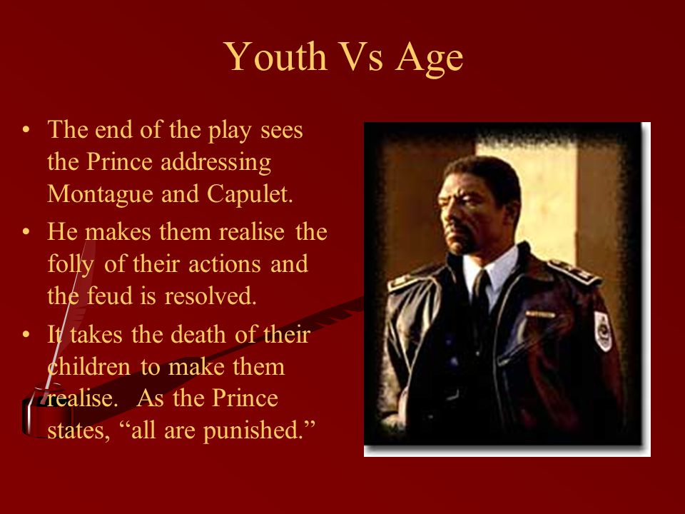 Youth Vs Age The end of the play sees the Prince addressing Montague and Capulet.