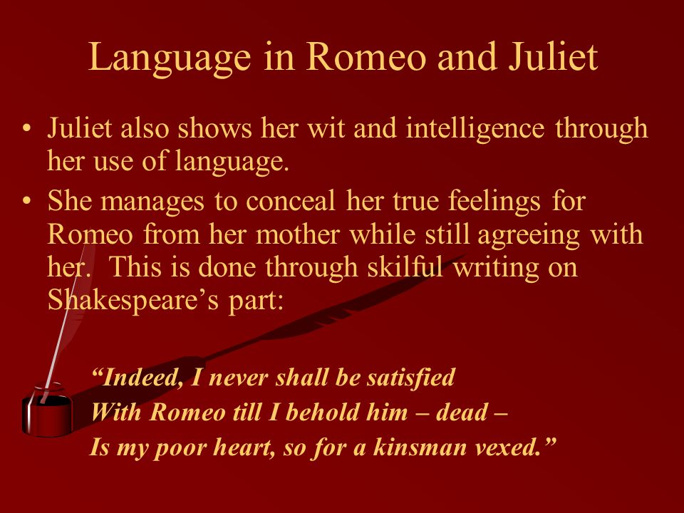Language in Romeo and Juliet Juliet also shows her wit and intelligence through her use of language.