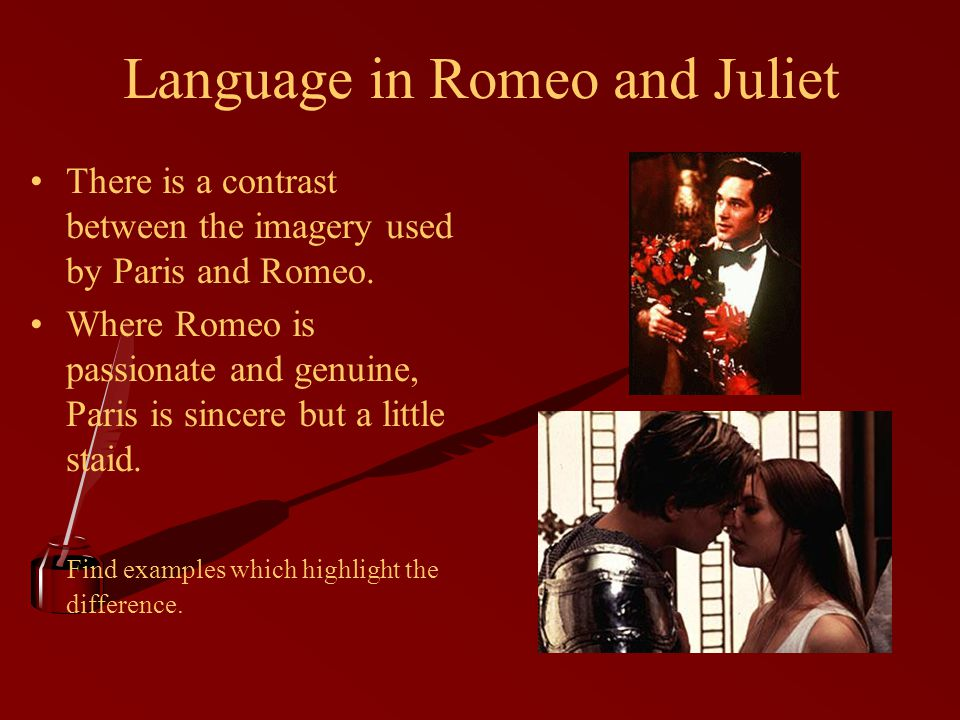 Language in Romeo and Juliet There is a contrast between the imagery used by Paris and Romeo.