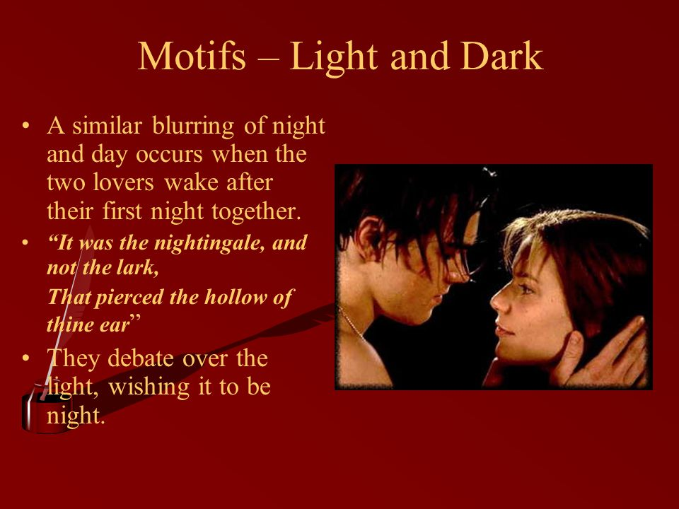 Motifs – Light and Dark A similar blurring of night and day occurs when the two lovers wake after their first night together.