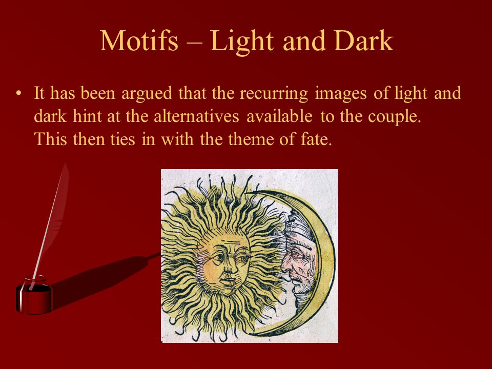 Motifs – Light and Dark It has been argued that the recurring images of light and dark hint at the alternatives available to the couple.