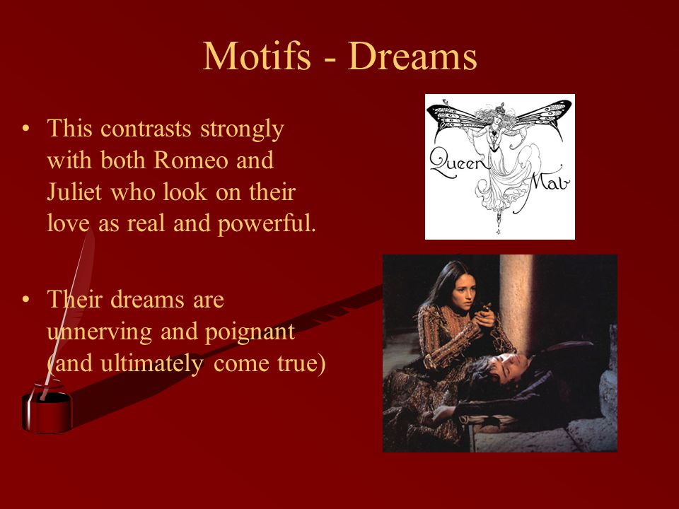 Motifs - Dreams This contrasts strongly with both Romeo and Juliet who look on their love as real and powerful.