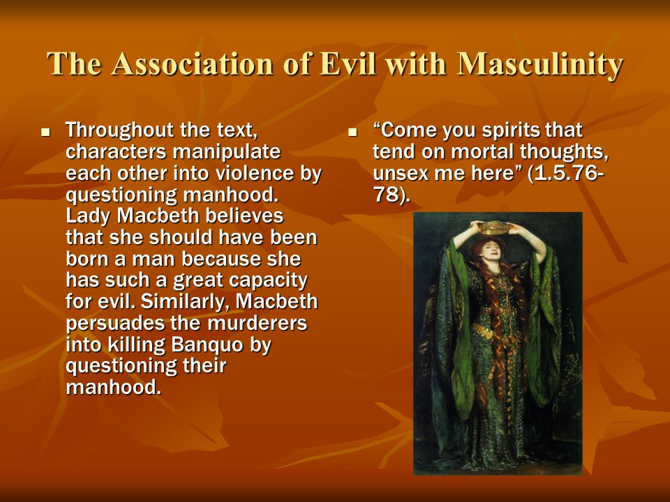 The Association of Evil with Masculinity Throughout the text, characters manipulate each other into violence by questioning manhood.