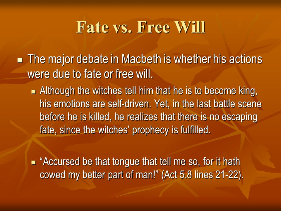 Fate vs. Free Will The major debate in Macbeth is whether his actions were due to fate or free will. The major debate in Macbeth is whether his action