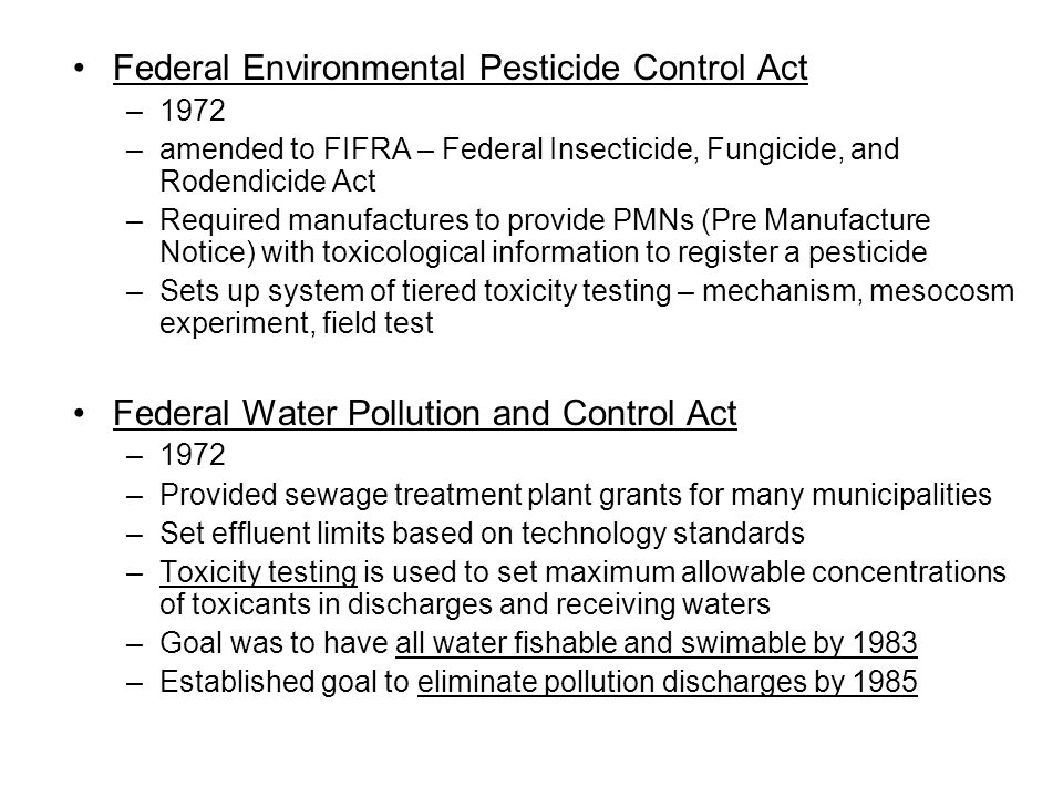 Federal Environmental Pesticide Control Act –1972 –amended to FIFRA – Federal Insecticide, Fungicide, and Rodendicide Act –Required manufactures to pr