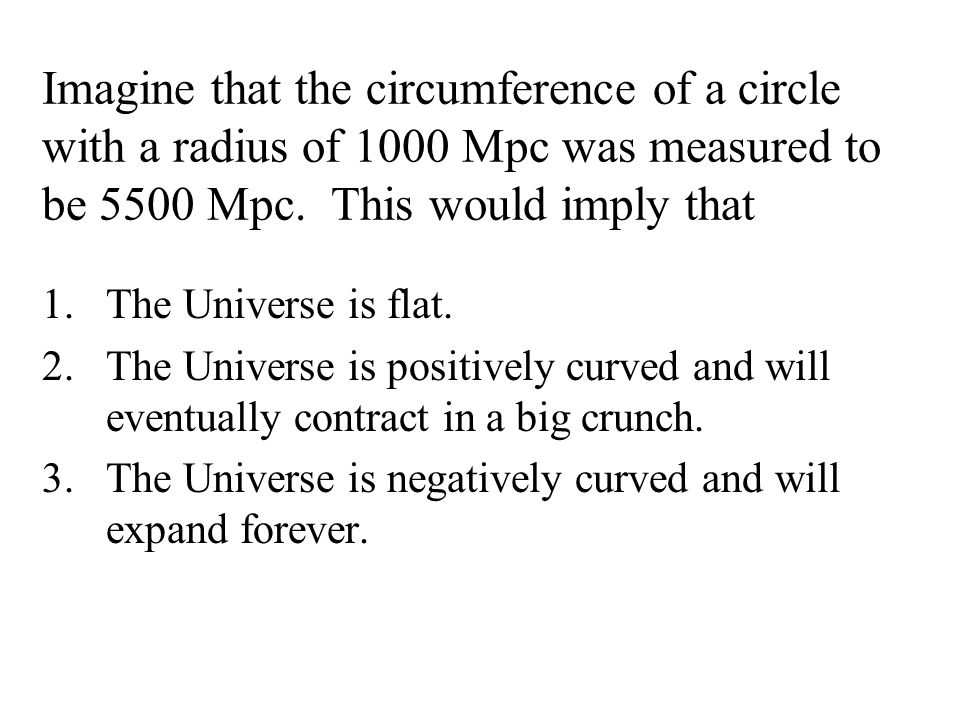 Imagine that the circumference of a circle with a radius of 1000 Mpc was measured to be 5500 Mpc.