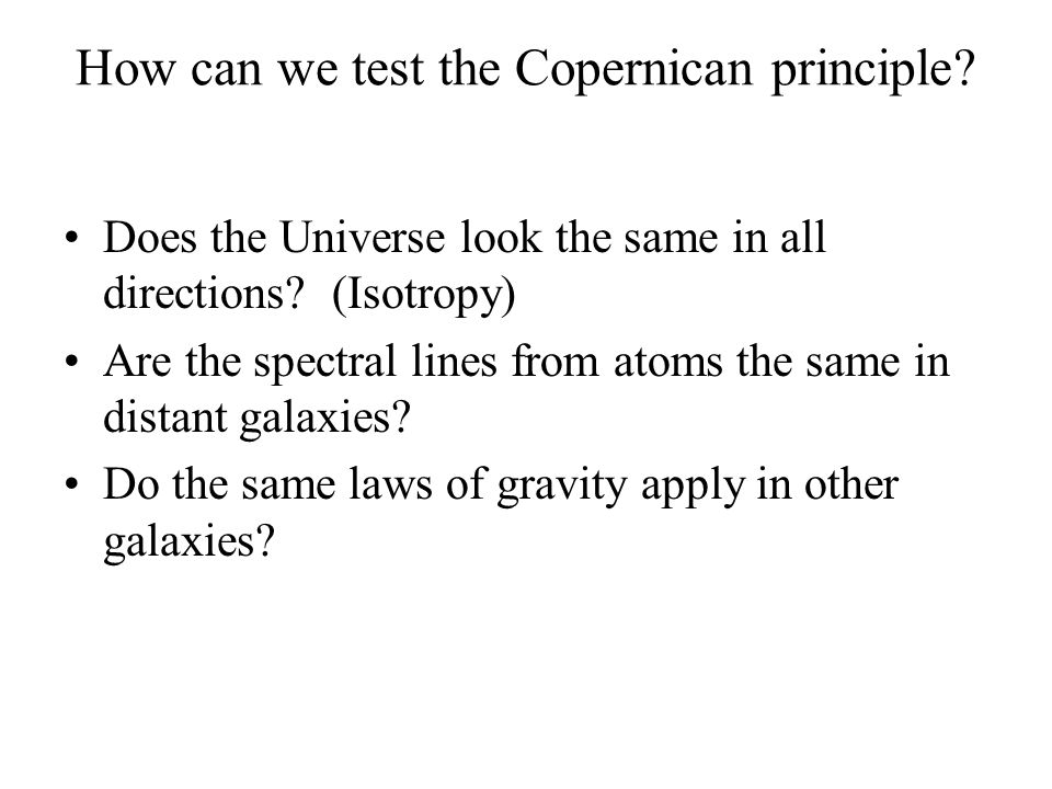 How can we test the Copernican principle. Does the Universe look the same in all directions.