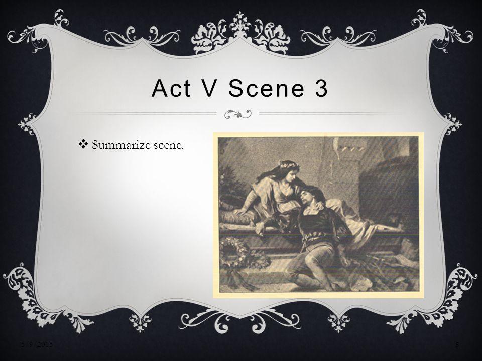 Act V Scene 3  Summarize scene. 5/9/2015 5